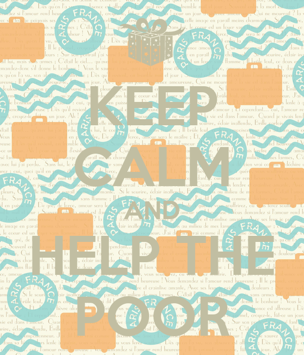 KEEP CALM AND HELP THE POOR