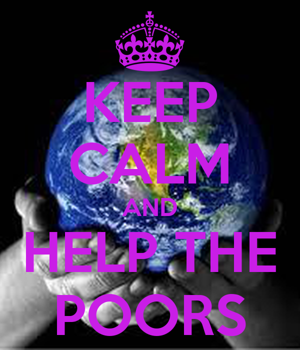 KEEP CALM AND HELP THE POORS
