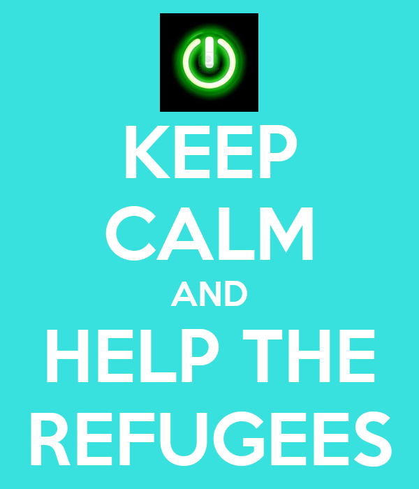 KEEP CALM AND HELP THE REFUGEES