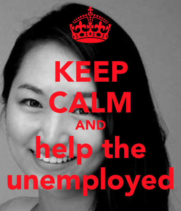 KEEP CALM AND help the unemployed