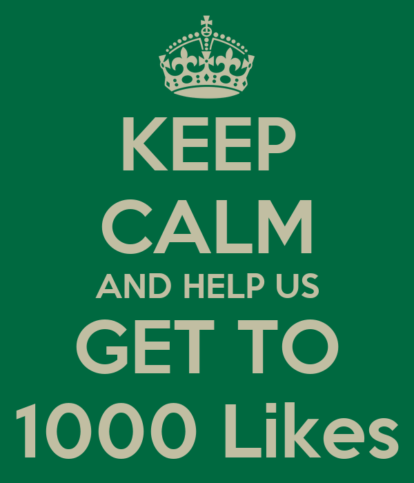 KEEP CALM AND HELP US GET TO 1000 Likes