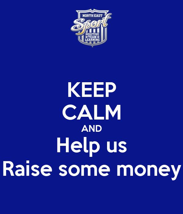 KEEP CALM AND Help us Raise some money