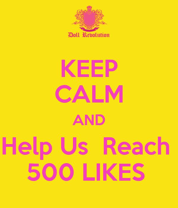 KEEP CALM AND Help Us  Reach  500 LIKES