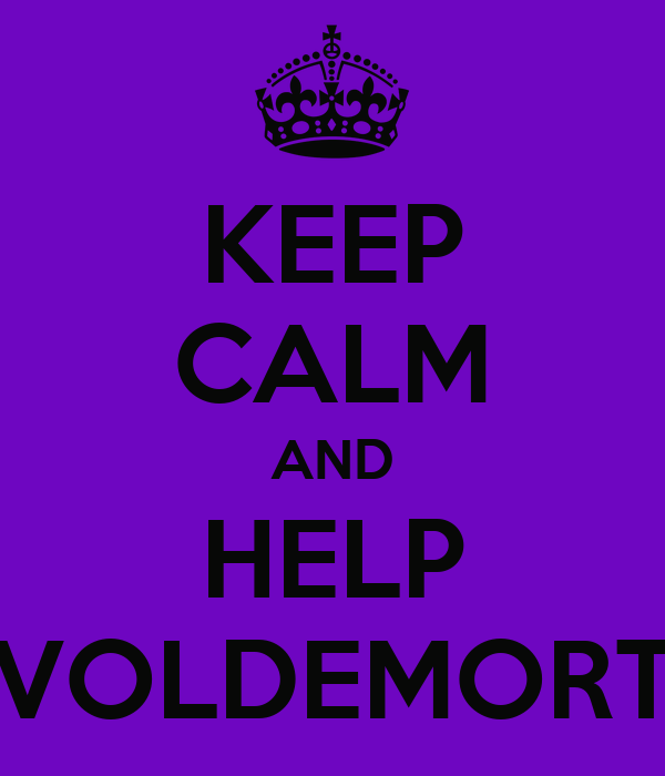 KEEP CALM AND HELP VOLDEMORT