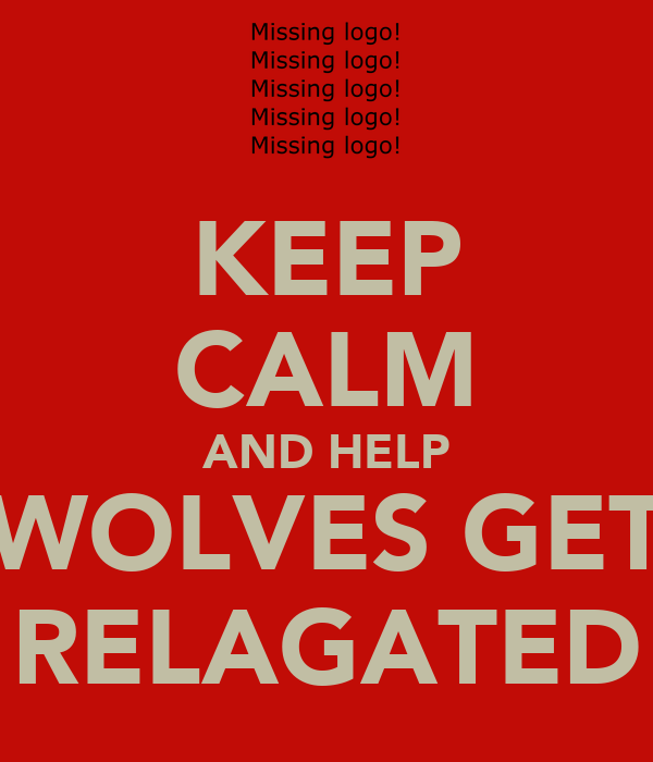 KEEP CALM AND HELP WOLVES GET RELAGATED