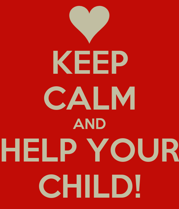 KEEP CALM AND HELP YOUR CHILD!