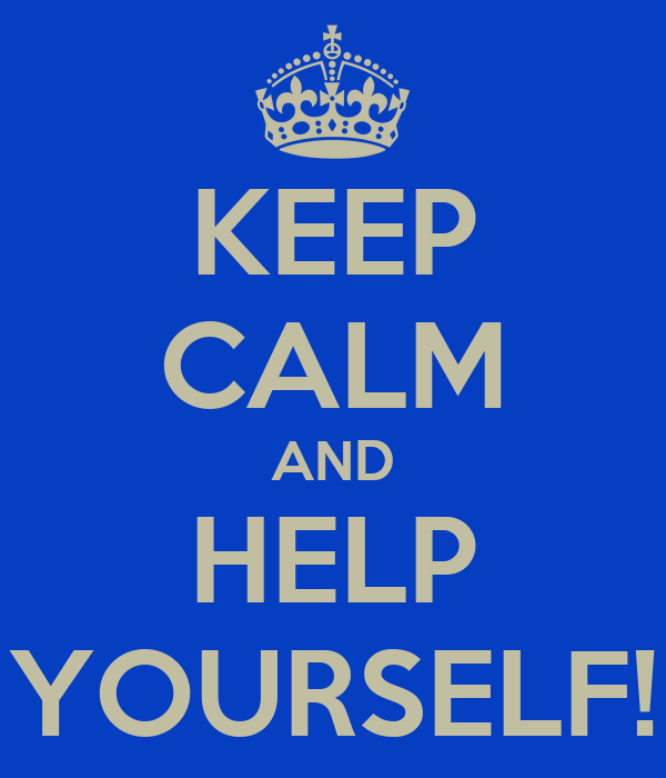 KEEP CALM AND HELP YOURSELF!