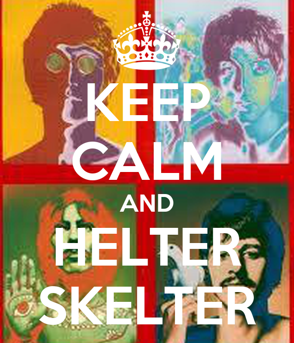 KEEP CALM AND HELTER SKELTER
