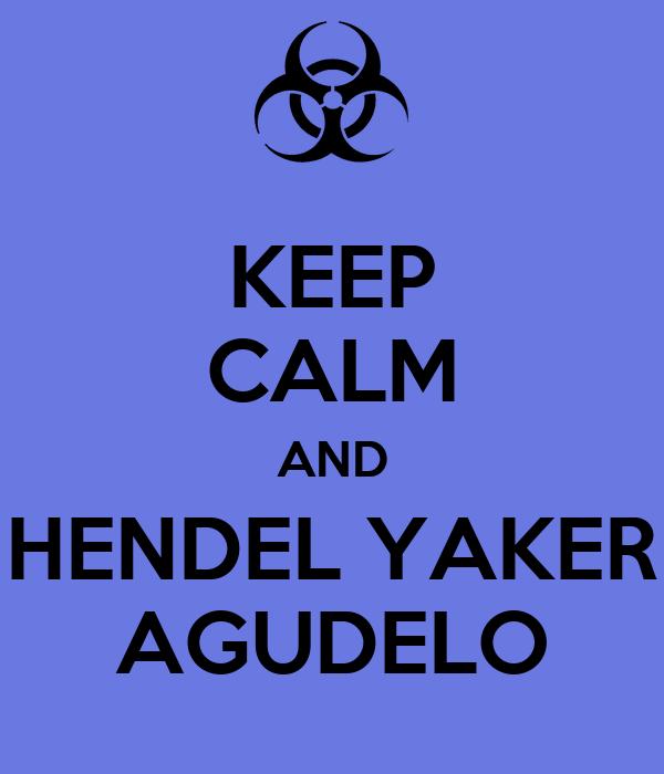 KEEP CALM AND HENDEL YAKER AGUDELO