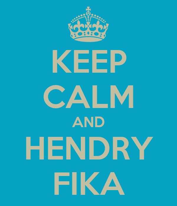 KEEP CALM AND HENDRY FIKA