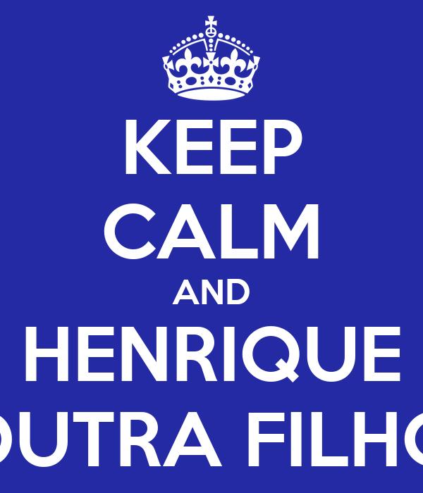 KEEP CALM AND HENRIQUE DUTRA FILHO
