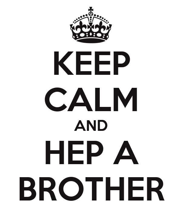 KEEP CALM AND HEP A BROTHER