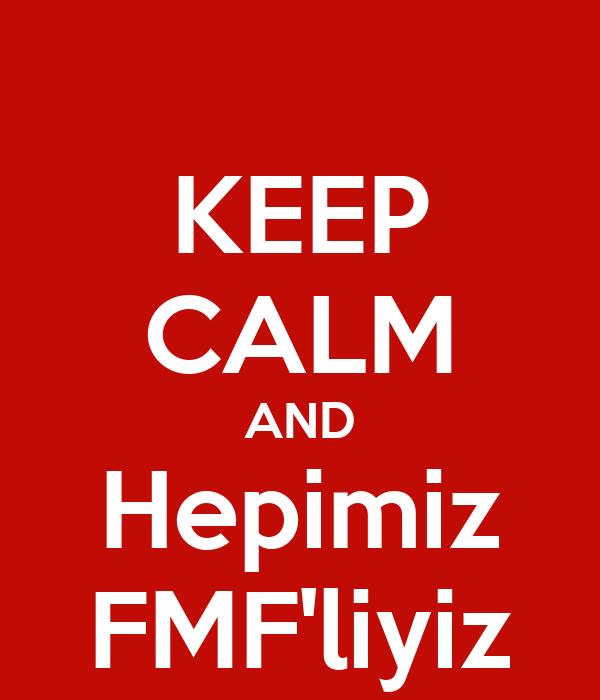 KEEP CALM AND Hepimiz FMF'liyiz