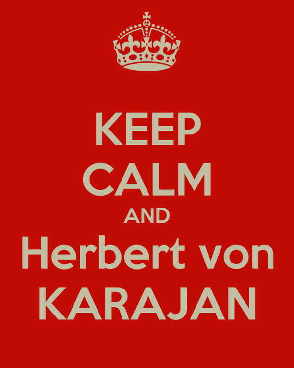 KEEP CALM AND Herbert von KARAJAN