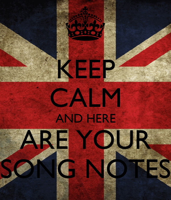 KEEP CALM AND HERE ARE YOUR SONG NOTES