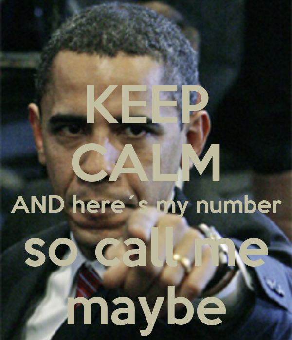 KEEP CALM AND here´s my number so call me maybe