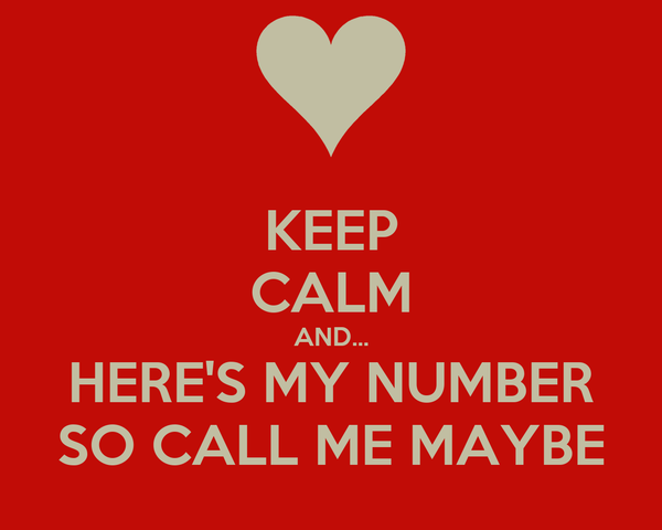KEEP CALM AND... HERE'S MY NUMBER SO CALL ME MAYBE