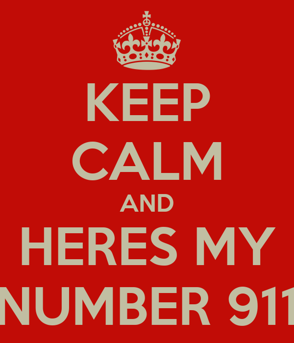 KEEP CALM AND HERES MY NUMBER 911