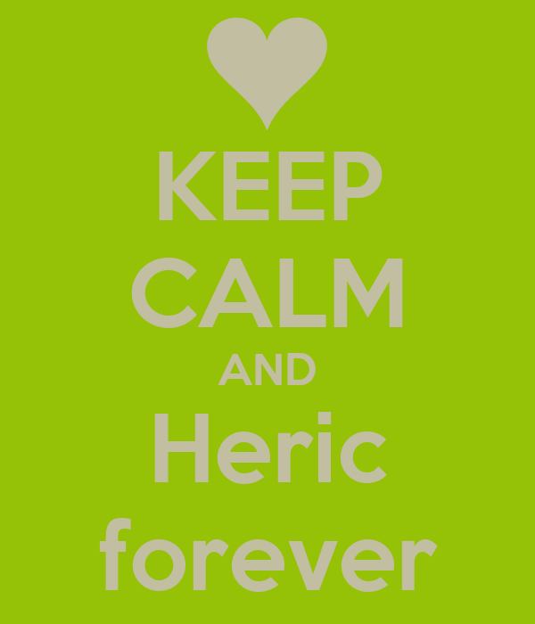 KEEP CALM AND Heric forever