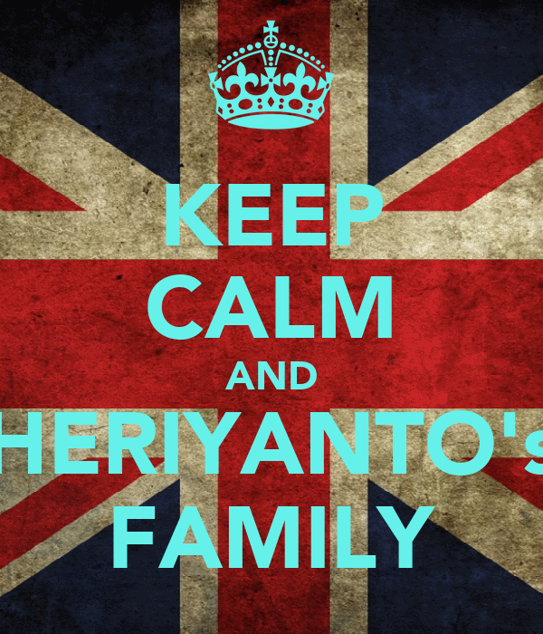 KEEP CALM AND HERIYANTO's FAMILY