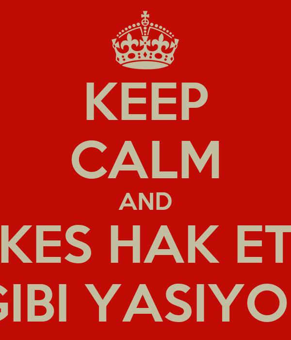 KEEP CALM AND HERKES HAK ETTIGI GIBI YASIYOR