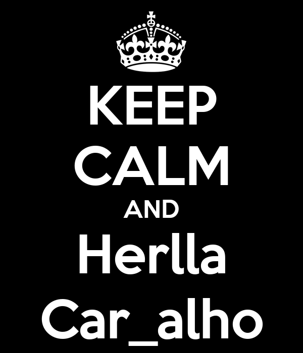 KEEP CALM AND Herlla Car_alho