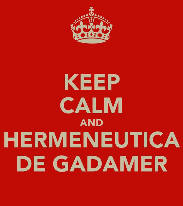 KEEP CALM AND HERMENEUTICA DE GADAMER
