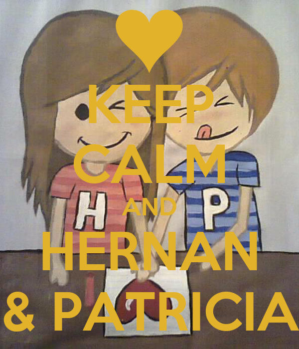 KEEP CALM AND HERNAN & PATRICIA