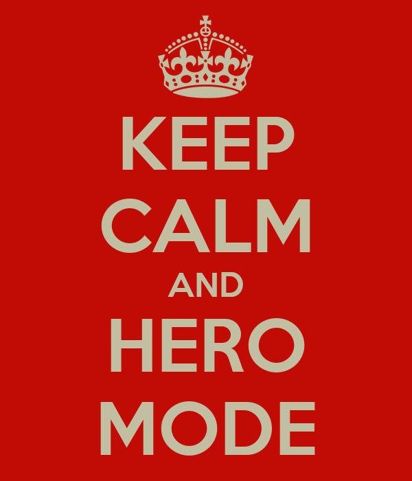 KEEP CALM AND HERO MODE