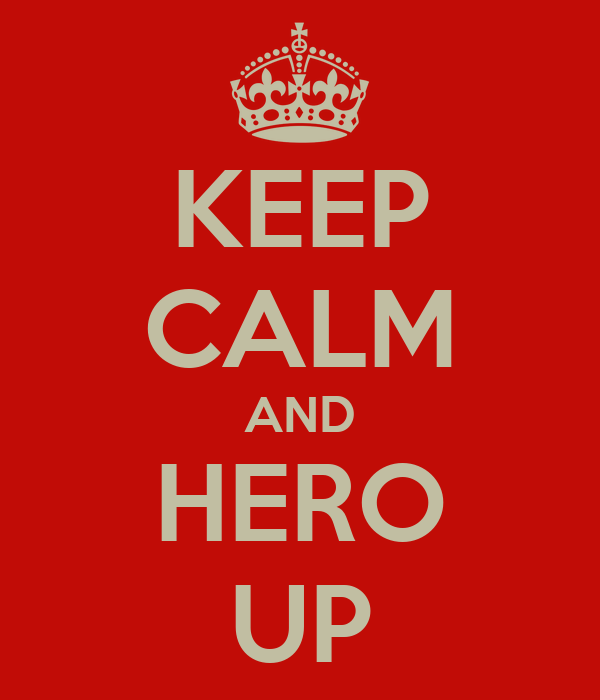 KEEP CALM AND HERO UP