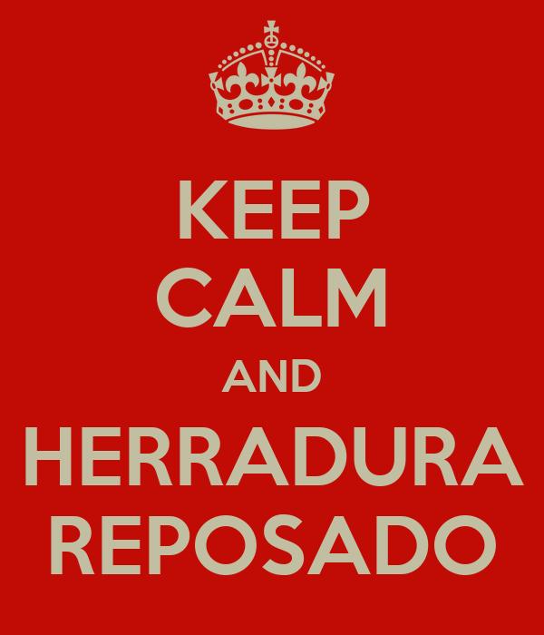 KEEP CALM AND HERRADURA REPOSADO