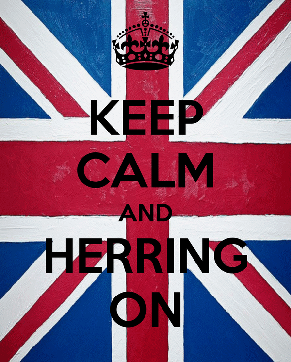 KEEP CALM AND HERRING ON