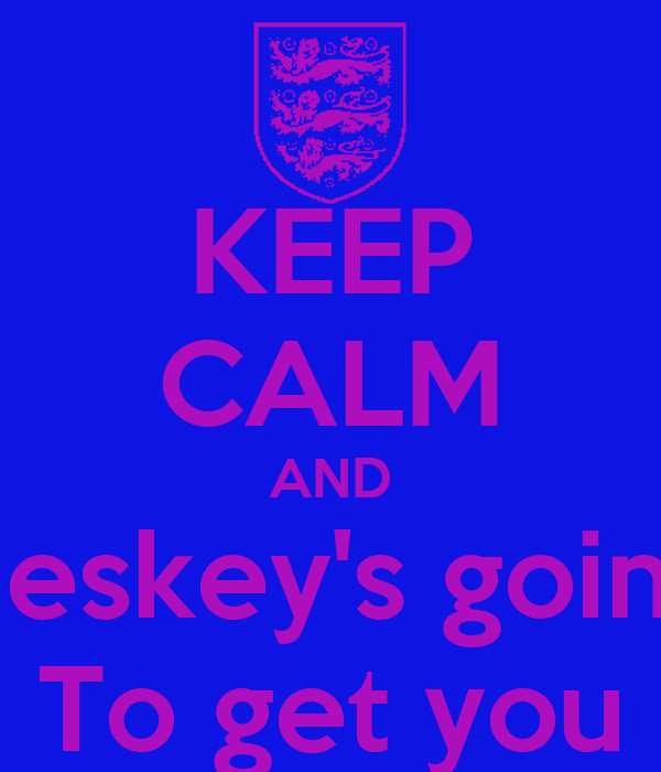 KEEP CALM AND Heskey's going To get you