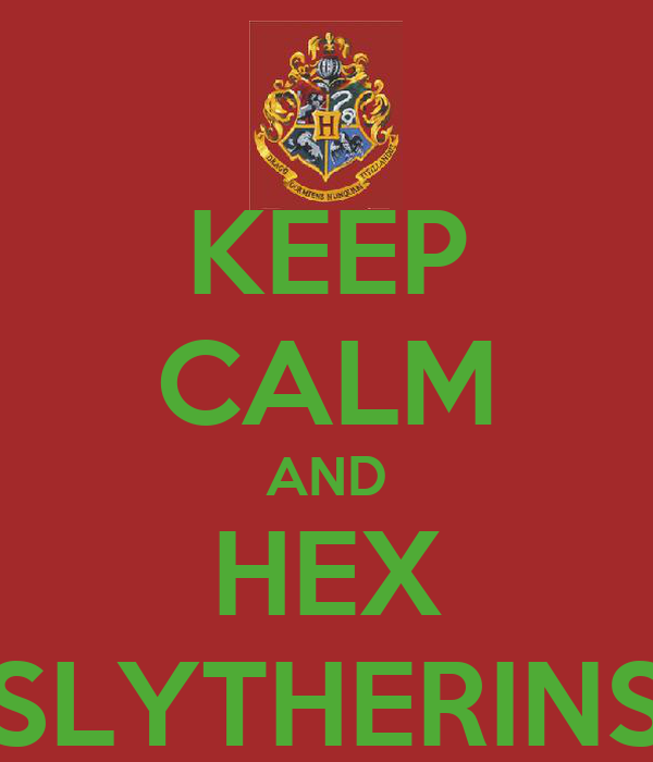 KEEP CALM AND HEX SLYTHERINS