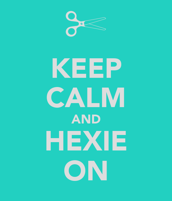 KEEP CALM AND HEXIE ON
