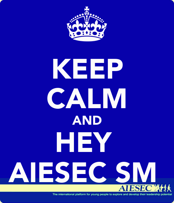 KEEP CALM AND HEY  AIESEC SM