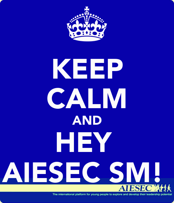 KEEP CALM AND HEY  AIESEC SM!
