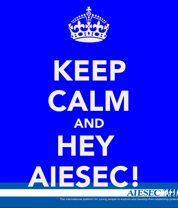 KEEP CALM AND HEY  AIESEC!