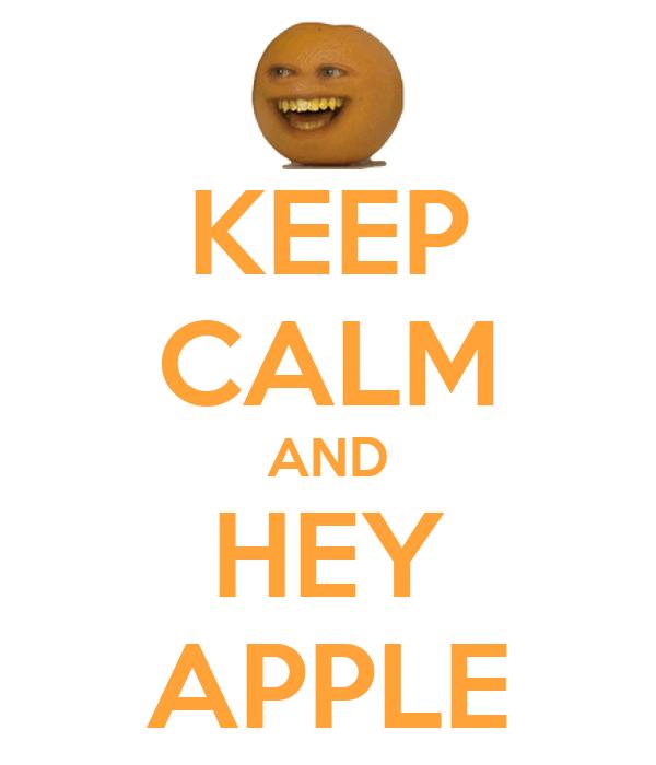 KEEP CALM AND HEY APPLE