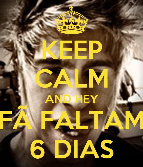 KEEP CALM AND HEY FÃ FALTAM 6 DIAS