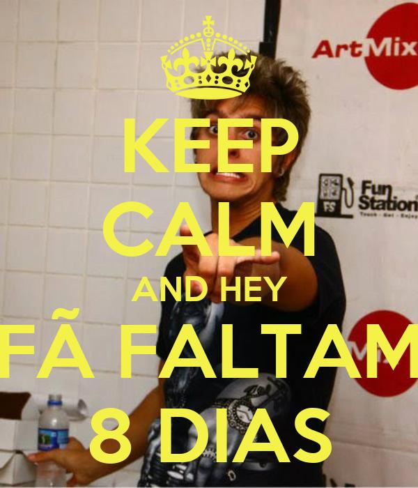 KEEP CALM AND HEY FÃ FALTAM 8 DIAS
