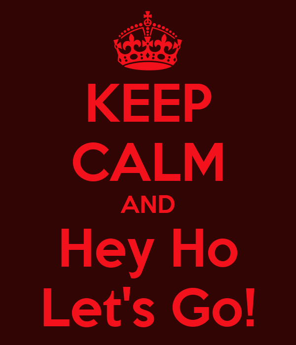 KEEP CALM AND Hey Ho Let's Go!