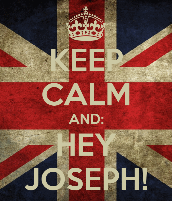 KEEP CALM AND: HEY JOSEPH!