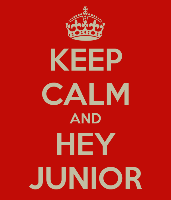 KEEP CALM AND HEY JUNIOR
