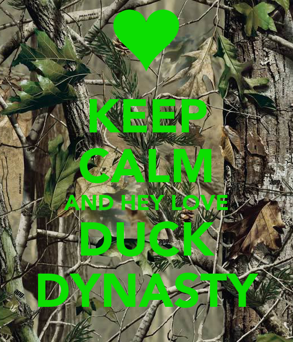 KEEP CALM AND HEY LOVE DUCK DYNASTY
