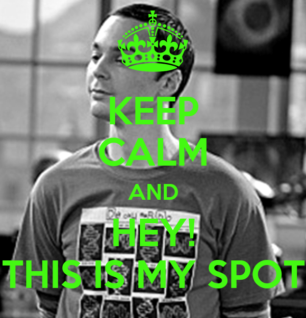 KEEP CALM AND HEY! THIS IS MY SPOT