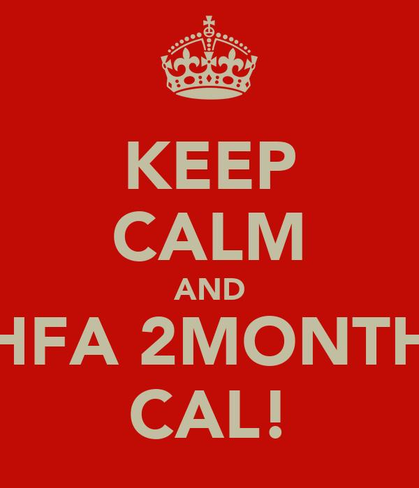 KEEP CALM AND HFA 2MONTH CAL!