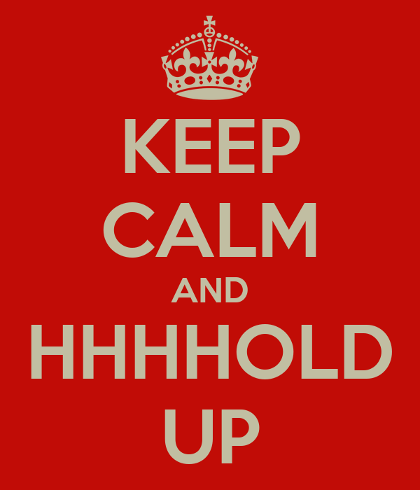KEEP CALM AND HHHHOLD UP