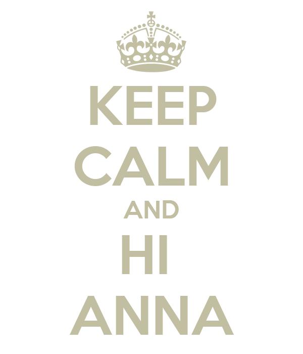 KEEP CALM AND HI  ANNA