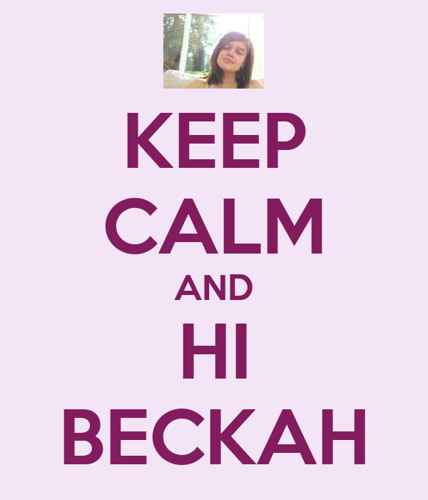 KEEP CALM AND HI BECKAH